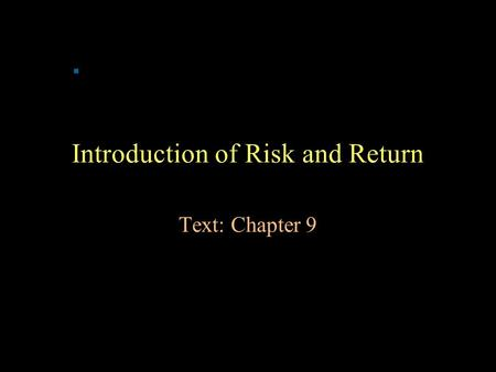 Introduction of Risk and Return Text: Chapter 9. Introduction to Risk and Return Common stocks 13.0% 9.2% 20.3% Small-company stocks 17.7 13.9 33.9 Long-term.