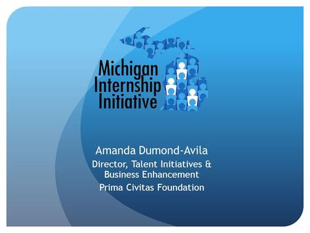 Amanda Dumond-Avila Director, Talent Initiatives & Business Enhancement Prima Civitas Foundation.