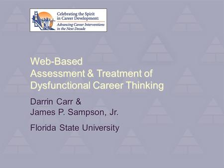 Web-Based Assessment & Treatment of Dysfunctional Career Thinking Darrin Carr & James P. Sampson, Jr. Florida State University.