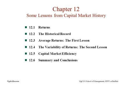 12.1Returns 12.2The Historical Record 12.3Average Returns: The First Lesson 12.4The Variability of Returns: The Second Lesson 12.5Capital Market Efficiency.