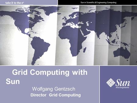 1October 9, 2001 Sun in Scientific & Engineering Computing Grid Computing with Sun Wolfgang Gentzsch Director Grid Computing Cracow Grid Workshop, November.