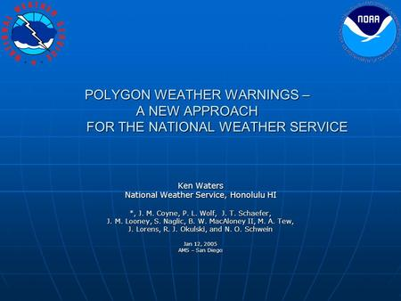 POLYGON WEATHER WARNINGS – A NEW APPROACH FOR THE NATIONAL WEATHER SERVICE Ken Waters National Weather Service, Honolulu HI *, J. M. Coyne, P. L. Wolf,