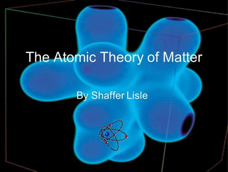 The Atomic Theory of Matter By Shaffer Lisle. The First Theories John Dalton's proposed theories: Each element is composed of particles called atoms.