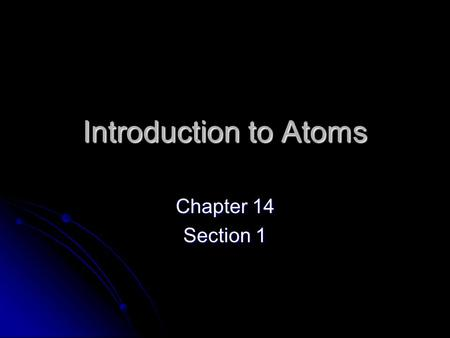 Introduction to Atoms Chapter 14 Section 1. History of Atom All atoms share the same basic structure All atoms share the same basic structure During past.