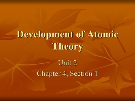 Development of Atomic Theory Unit 2 Chapter 4, Section 1.
