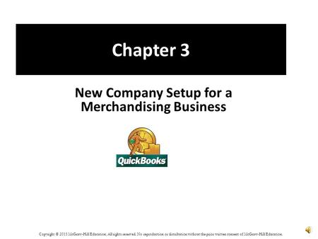 Chapter 3 New Company Setup for a Merchandising Business Copyright © 2015 McGraw-Hill Education. All rights reserved. No reproduction or distribution.