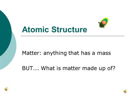 Matter: anything that has a mass BUT…. What is matter made up of?