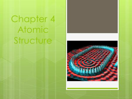 Chapter 4 Atomic Structure. Section 4.1 – Studying Atoms  Democritus believed that all matter consisted of extremely small particles that could not be.