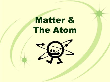 Matter & The Atom. Matter The term matter describes all of the physical substances around us: your table, your body and a pencil Anything that has mass.