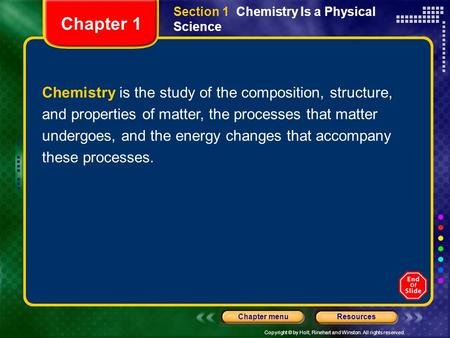 Copyright © by Holt, Rinehart and Winston. All rights reserved. ResourcesChapter menu Chemistry is the study of the composition, structure, and properties.