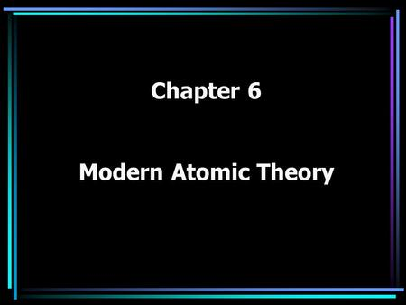 Chapter 6 Modern Atomic Theory. Review… Dalton Thomson Rutherford –Model doesn't explain how the negative electron can stay in orbit and not be attracted.