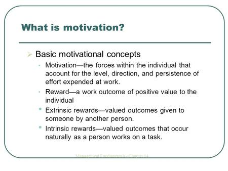 Management Fundamentals - Chapter 141 What is motivation?  Basic motivational concepts Motivation—the forces within the individual that account for the.