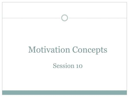 Motivation Concepts Session 10. Motivation  Motivation is defined as the processes that account for an individual's intensity, direction and persistence.