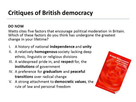 Critiques of British democracy DO NOW Watts cites five factors that encourage political moderation in Britain. Which of these factors do you think has.