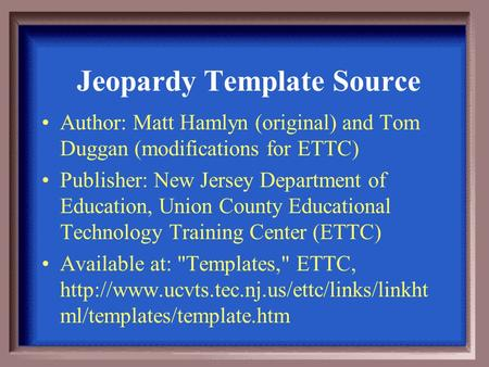 Author: Matt Hamlyn (original) and Tom Duggan (modifications for ETTC) Publisher: New Jersey Department of Education, Union County Educational Technology.