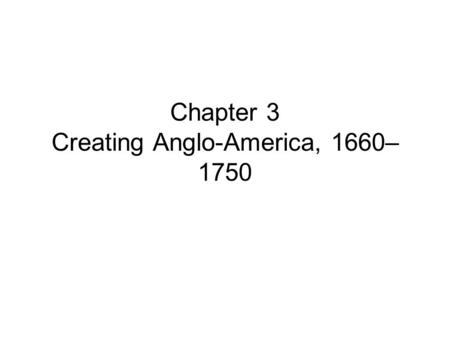 Chapter 3 Creating Anglo-America, 1660– 1750. Global Competition and the Expansion of England's Empire The Mercantilist System.
