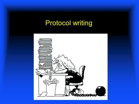 Protocol writing. What is your research question ? Why is your study important ? How are you going to do it ? Key Points of Your Proposal.