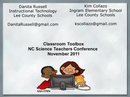 Danita Russell Instructional Technology Lee County Schools Kim Collazo Ingram Elementary School Lee County Schools