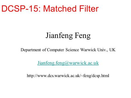 DCSP-15: Matched Filter Jianfeng Feng Department of Computer Science Warwick Univ., UK