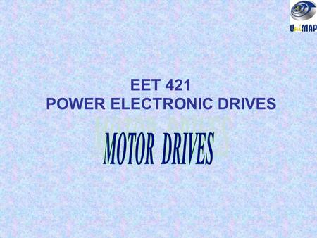 EET 421 POWER ELECTRONIC DRIVES. Motor drive systems definitions Review of motor principles Mechanical Requirements of Motor Drives.