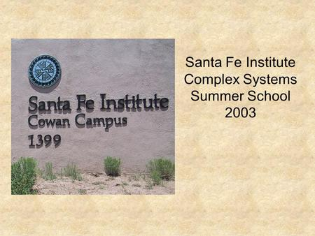 Santa Fe Institute Complex Systems Summer School 2003.