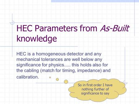 HEC Parameters from As-Built knowledge HEC is a homogeneous detector and any mechanical tolerances are well below any significance for physics..... this.