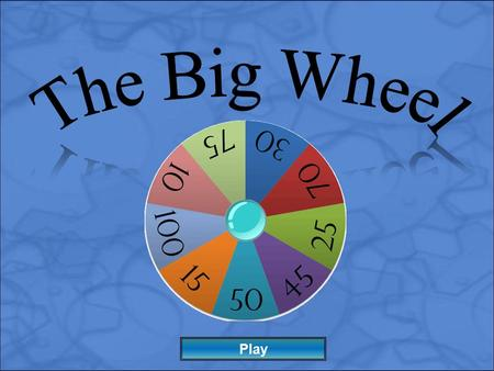 Play Instructions: 1) Divide into Teams 2) Ask a Question to a Team 3) If correct, click the Spin Wheel Button to choose the number of points that team.