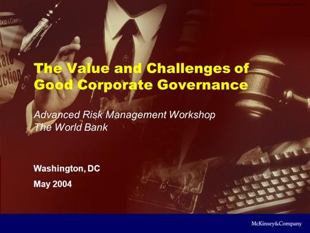 DCO-ZXH393-20040200-sdmPP1 The Value and Challenges of Good Corporate Governance Advanced Risk Management Workshop The World Bank Washington, DC May 2004.