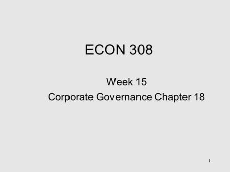 ECON 308 Week 15 Corporate Governance Chapter 18 1.