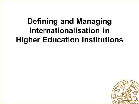 Defining and Managing Internationalisation in Higher Education Institutions.