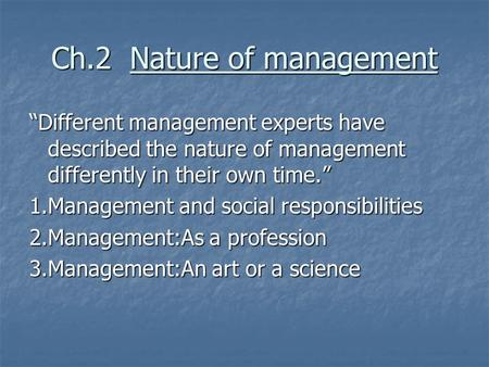 "Ch.2 Nature of management ""Different management experts have described the nature of management differently in their own time."" 1.Management and social."