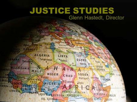 JUSTICE STUDIES Glenn Hastedt, Director. New major Interdisciplinary What We Are.