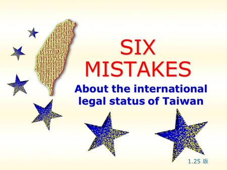 SIX MISTAKES About the international legal status of Taiwan 1.25 版.
