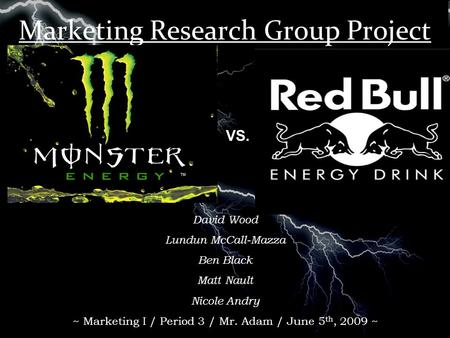Marketing Research Group Project VS. David Wood Lundun McCall-Mazza Ben Black Matt Nault Nicole Andry ~ Marketing I / Period 3 / Mr. Adam / June 5 th,