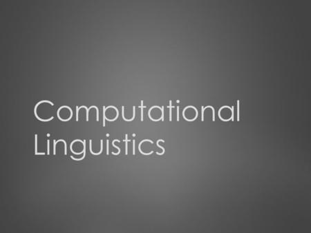 Computational Linguistics. The Subject Computational Linguistics is a branch of linguistics that concerns with the statistical and rule-based natural.