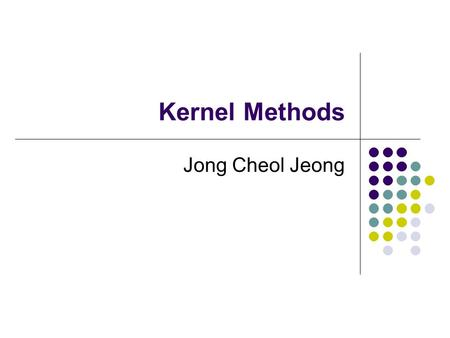 Kernel Methods Jong Cheol Jeong. Out line 6.1 One-Dimensional Kernel Smoothers 6.1.1 Local Linear Regression 6.1.2 Local Polynomial Regression 6.2 Selecting.