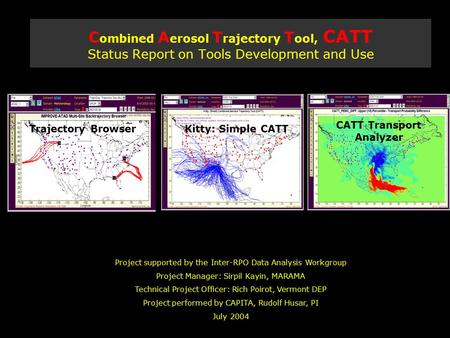 C ombined A erosol T rajectory T ool, CATT Status Report on Tools Development and Use Project supported by the Inter-RPO Data Analysis Workgroup Project.