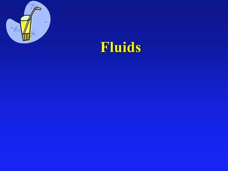 Fluids. States of Matter l Solid è Hold Volume è Hold Shape l Liquid è Hold Volume è Adapt Shape l Gas è Adapt Volume è Adapt Shape Fluids 15.