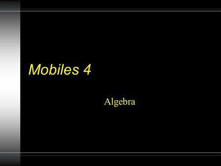 Mobiles 4 Algebra. 1.Which is heavier? a) The elephant or the monkey? b) The cylinder or the cube? c) The pineapple or the sheep? 2. In the mobile, the.