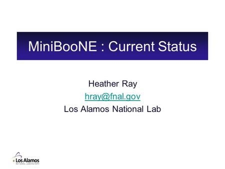 MiniBooNE : Current Status Heather Ray Los Alamos National Lab.