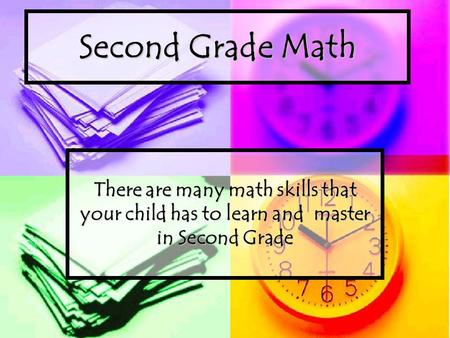 Second Grade Math There are many math skills that your child has to learn and master in Second Grade.