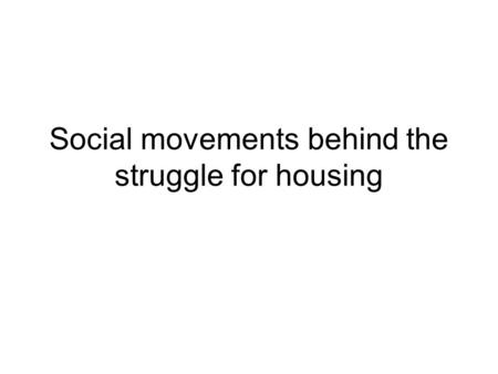 Social movements behind the struggle for housing.