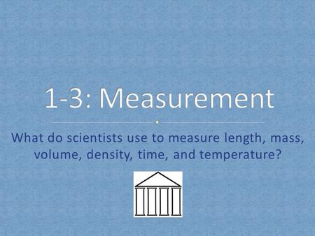 What do scientists use to measure length, mass, volume, density, time, and temperature?