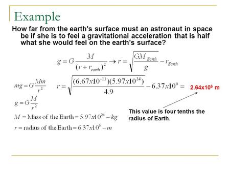 Example How far from the earth's surface must an astronaut in space be if she is to feel a gravitational acceleration that is half what she would feel.