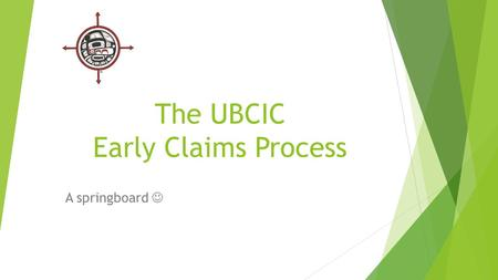"The UBCIC Early Claims Process A springboard. ""Records Follow Functions"" Quote by Helene Samuels The Early Claims Procedure is a record of other records."