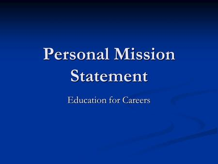 Personal Mission Statement Education for Careers.