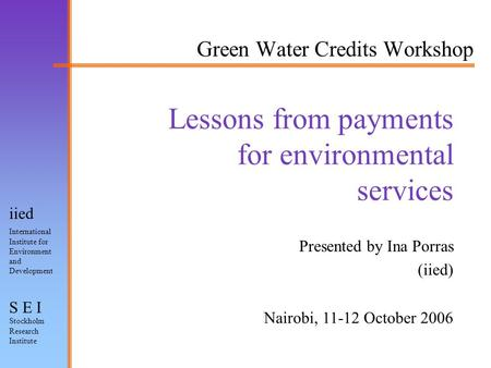International Institute for Environment and Development Stockholm Research Institute iied S E I Lessons from payments for environmental services Green.