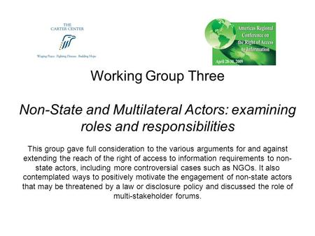 Working Group Three Non-State and Multilateral Actors: examining roles and responsibilities This group gave full consideration to the various arguments.
