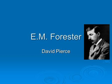 E.M. Forester David Pierce. Thesis  E.M. Forester's well-plotted novels draw attention because of his attachment to mysticism and his secular humanist.