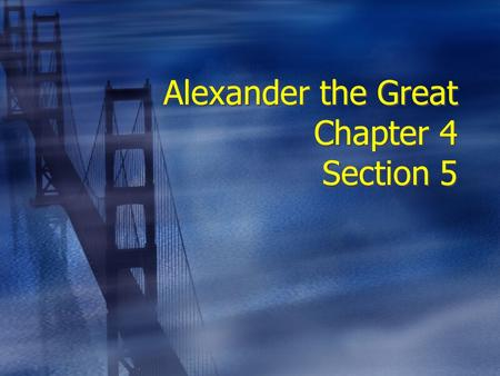 Alexander the Great Chapter 4 Section 5. Philip II  Peloponnesian War weakened Greek city-states.  Caused a rapid decline in their military and economic.